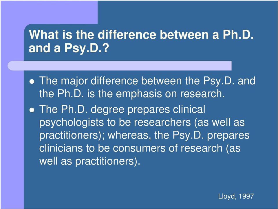 psychologists to be researchers (as well as practitioners); whereas, the Psy.D.