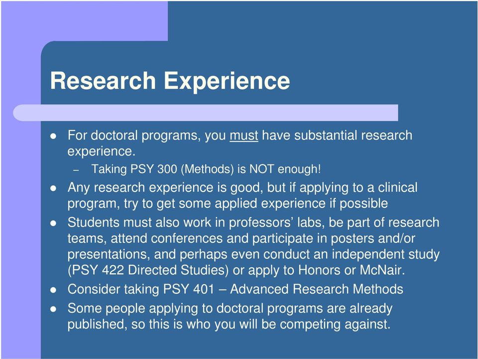 be part of research teams, attend conferences and participate in posters and/or presentations, and perhaps even conduct an independent study (PSY 422 Directed