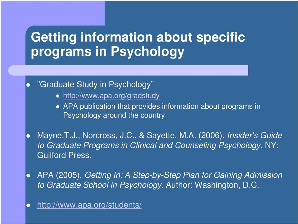 , Norcross, J.C., & Sayette, M.A. (2006). Insider s Guide to Graduate Programs in Clinical and Counseling Psychology.