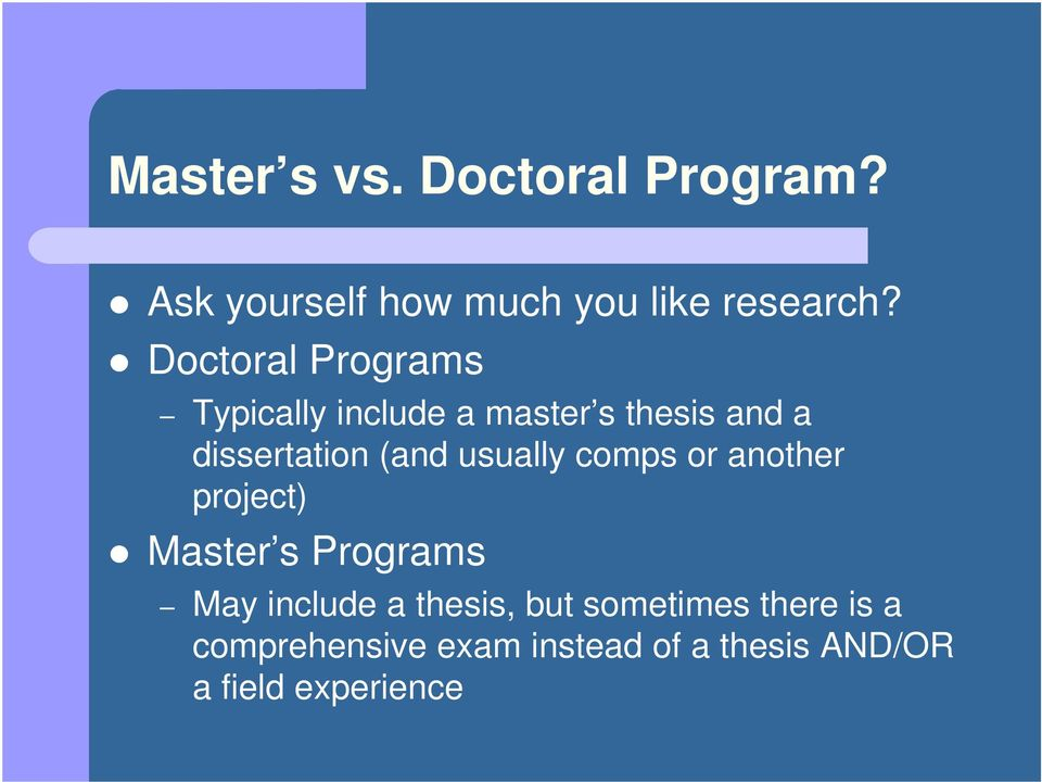 usually comps or another project) Master s Programs May include a thesis, but