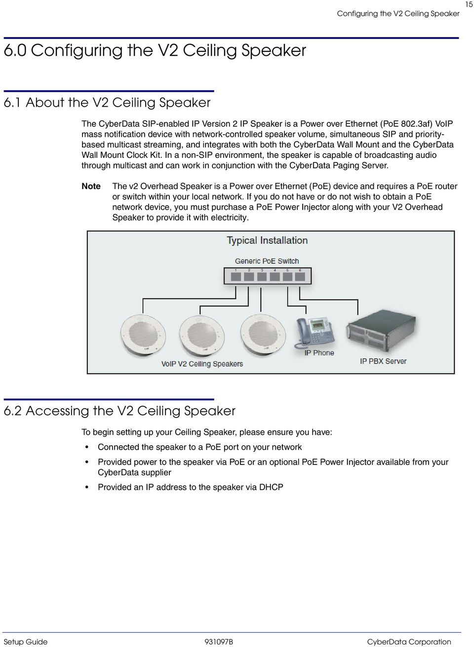 Wall Mount Clock Kit. In a non-sip environment, the speaker is capable of broadcasting audio through multicast and can work in conjunction with the CyberData Paging Server.