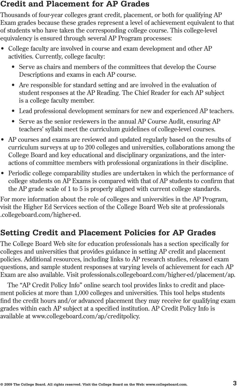 This college-level equivalency is ensured through several AP Program processes: College faculty are involved in course and exam development and other AP activities.