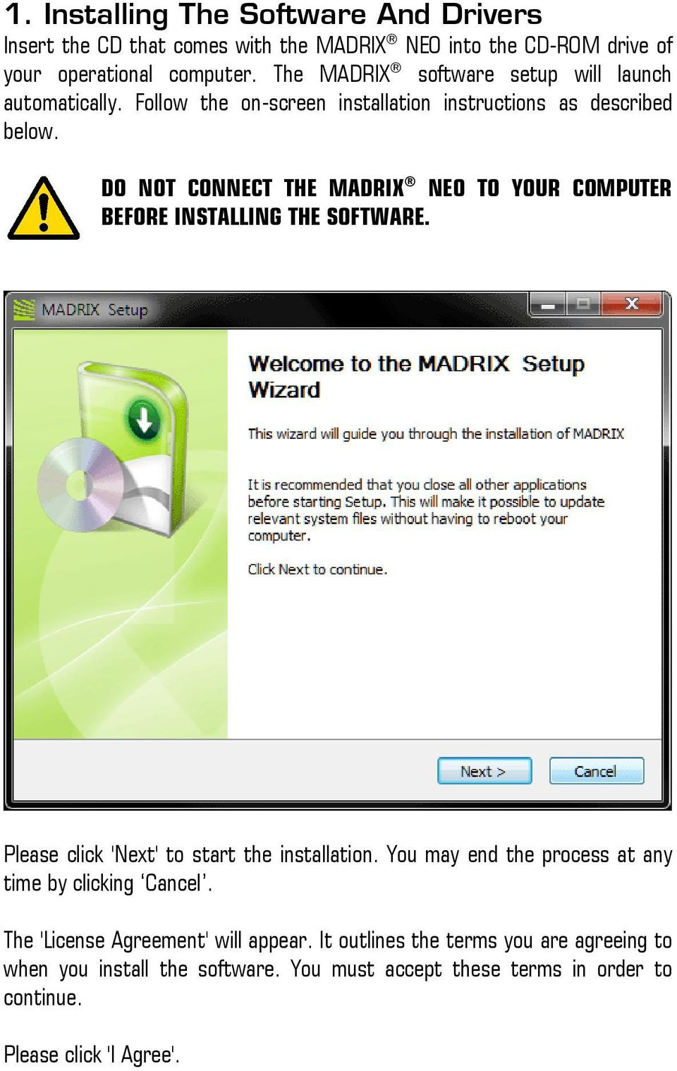 DO NOT CONNECT THE MADRIX NEO TO YOUR COMPUTER BEFORE INSTALLING THE SOFTWARE. Please click 'Next' to start the installation.