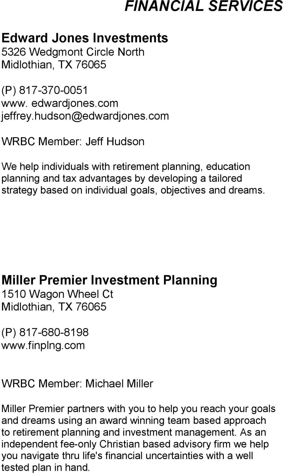objectives and dreams. Miller Premier Investment Planning 1510 Wagon Wheel Ct Midlothian, TX 76065 (P) 817-680-8198 www.finplng.