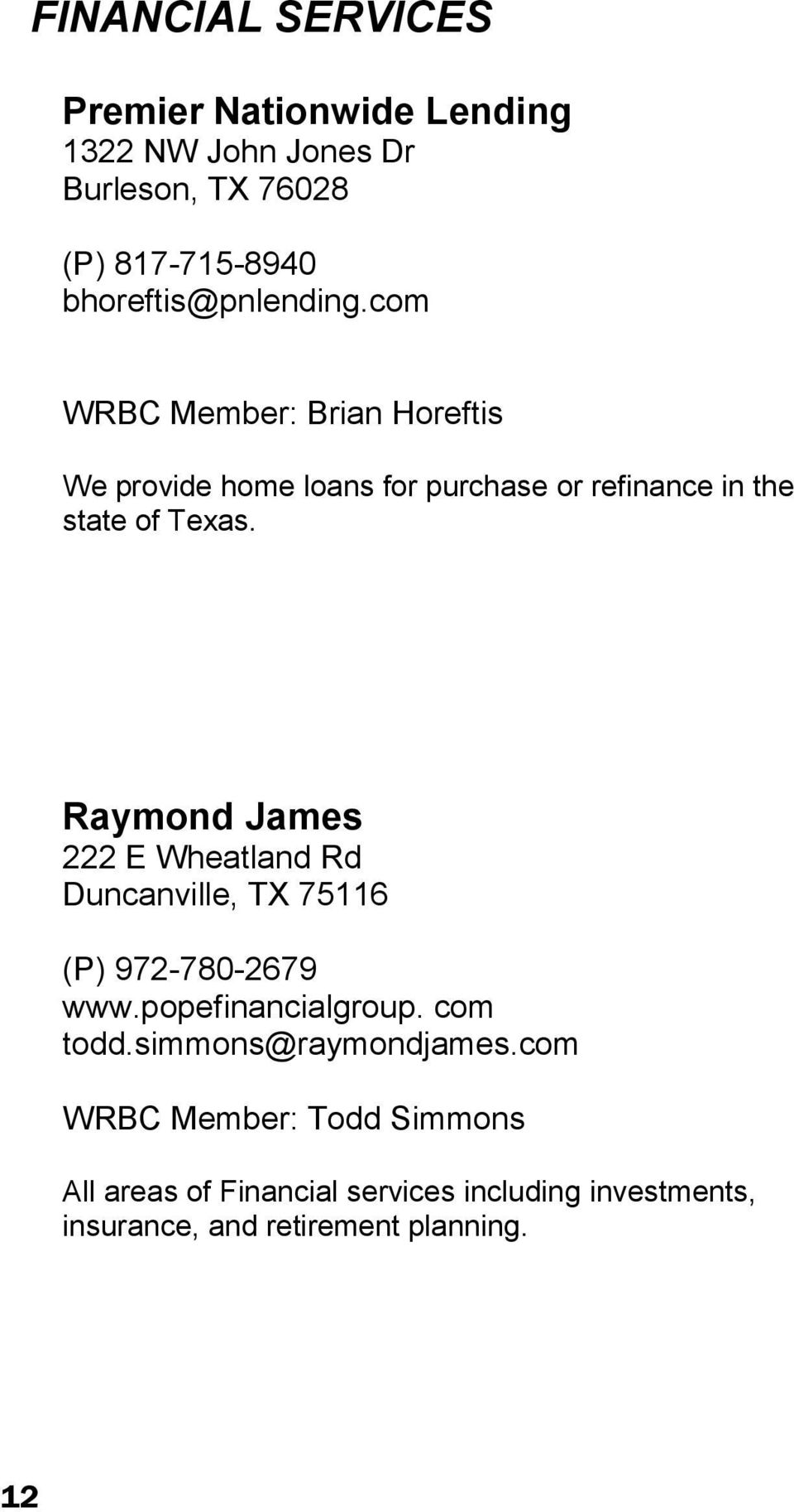 com WRBC Member: Brian Horeftis We provide home loans for purchase or refinance in the state of Texas.