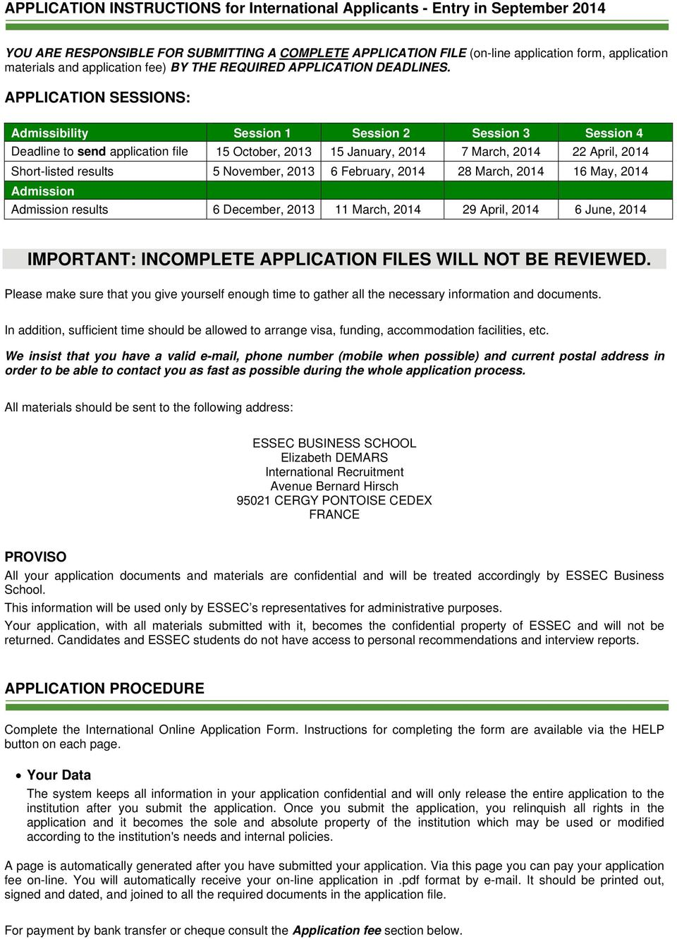 APPLICATION SESSIONS: Admissibility Session 1 Session 2 Session 3 Session 4 Deadline to send application file 15 October, 2013 15 January, 2014 7 March, 2014 22 April, 2014 Short-listed results 5