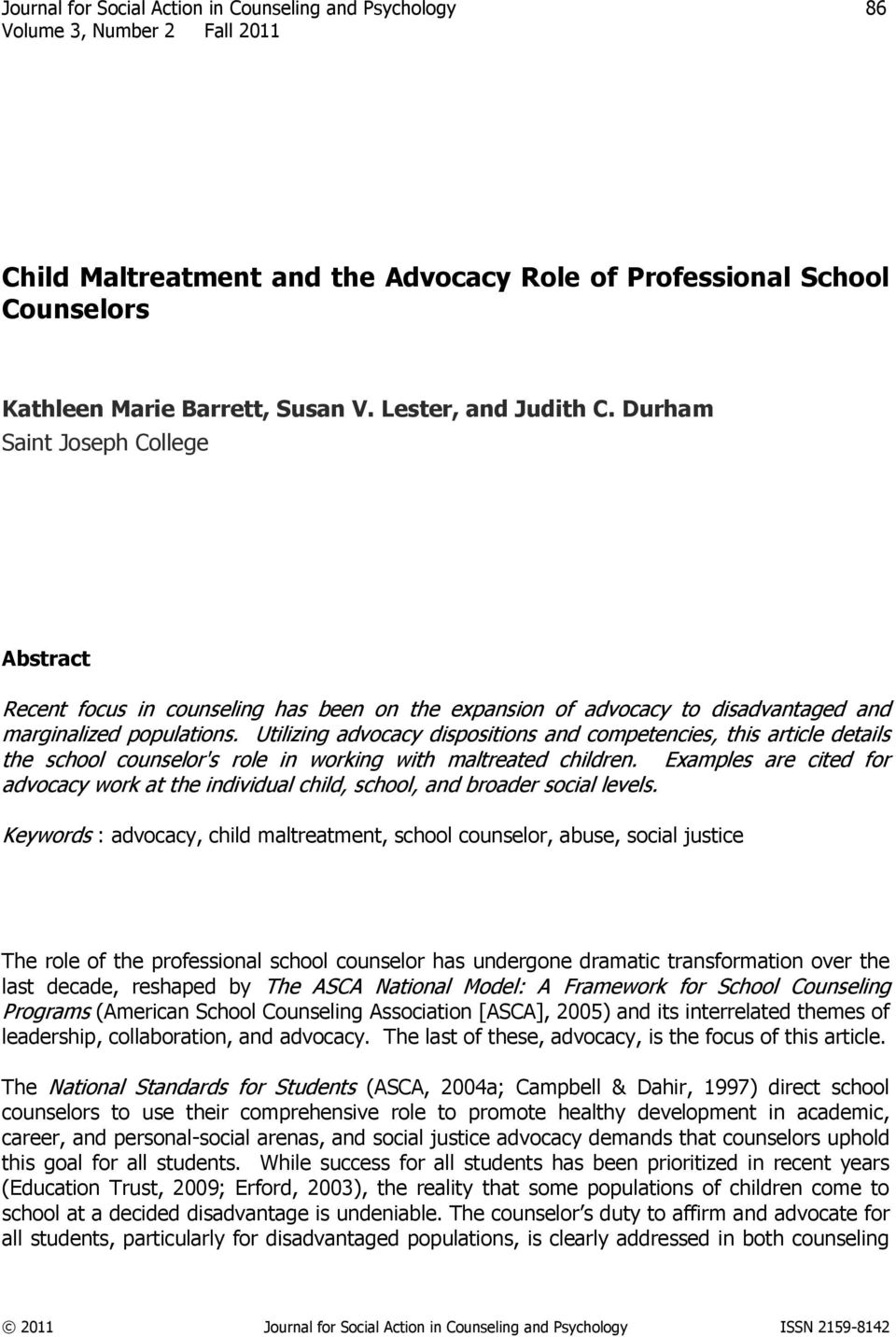 Utilizing advocacy dispositions and competencies, this article details the school counselor's role in working with maltreated children.