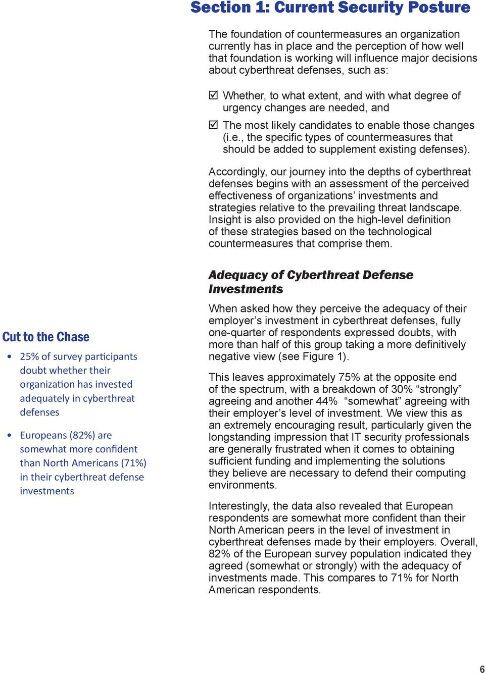 Accordingly, our journey into the depths of cyberthreat defenses begins with an assessment of the perceived effectiveness of organizations investments and strategies relative to the prevailing threat