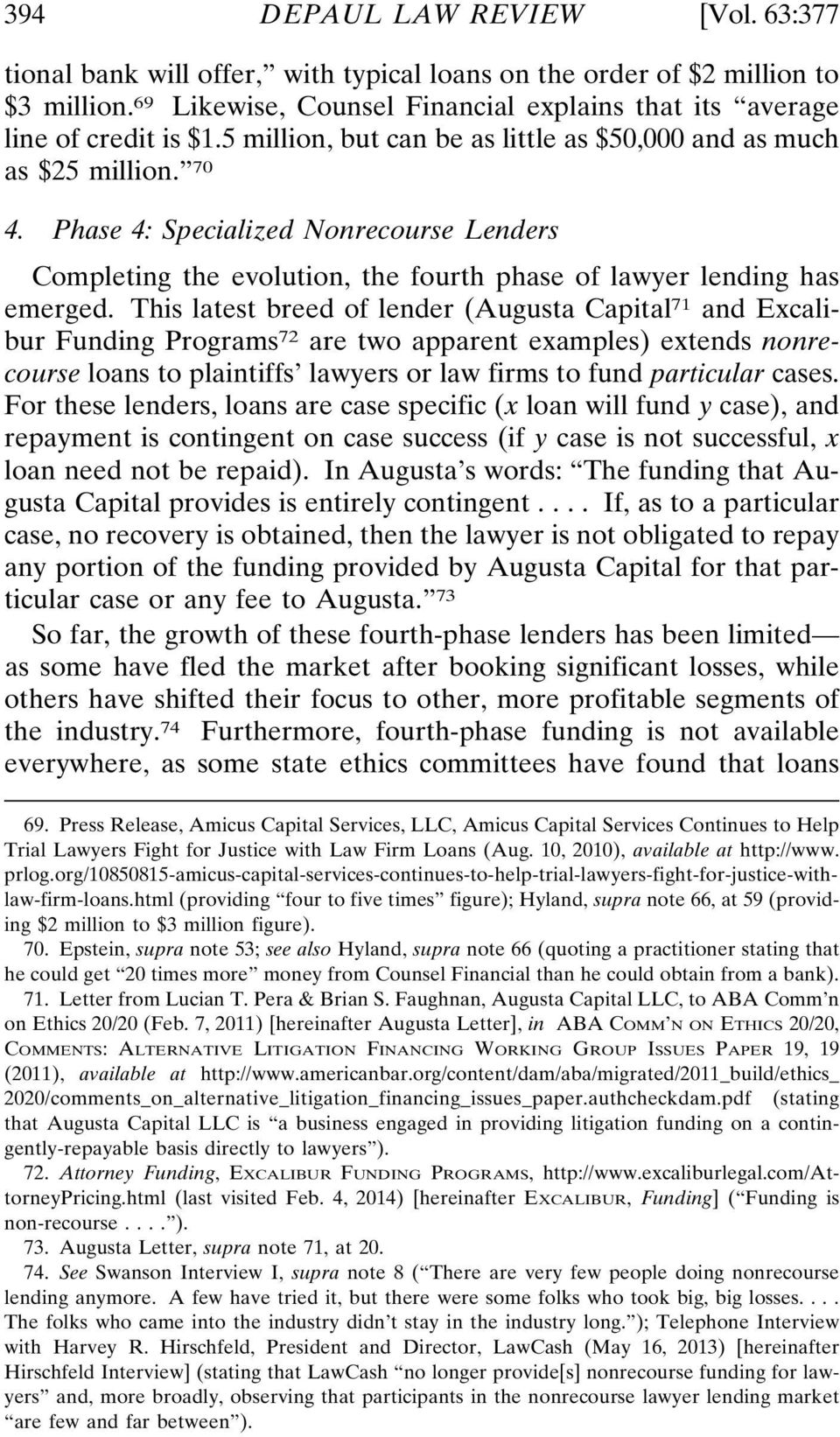 This latest breed of lender (Augusta Capital 71 and Excalibur Funding Programs 72 are two apparent examples) extends nonrecourse loans to plaintiffs lawyers or law firms to fund particular cases.