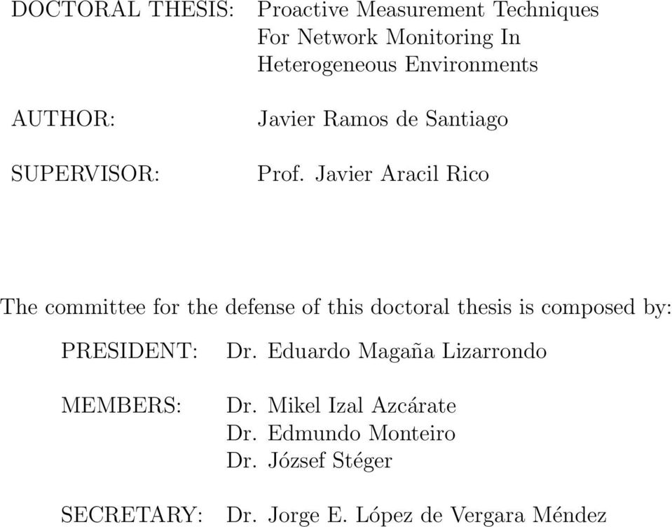 Javier Aracil Rico The committee for the defense of this doctoral thesis is composed by: PRESIDENT: