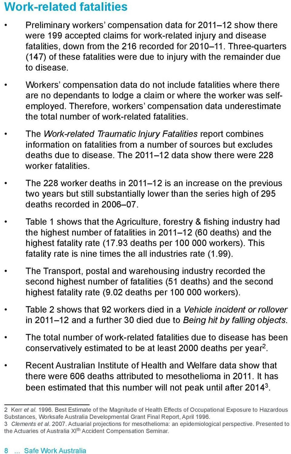 Workers compensation data do not include fatalities where there are no dependants to lodge a claim or where the worker was selfemployed.