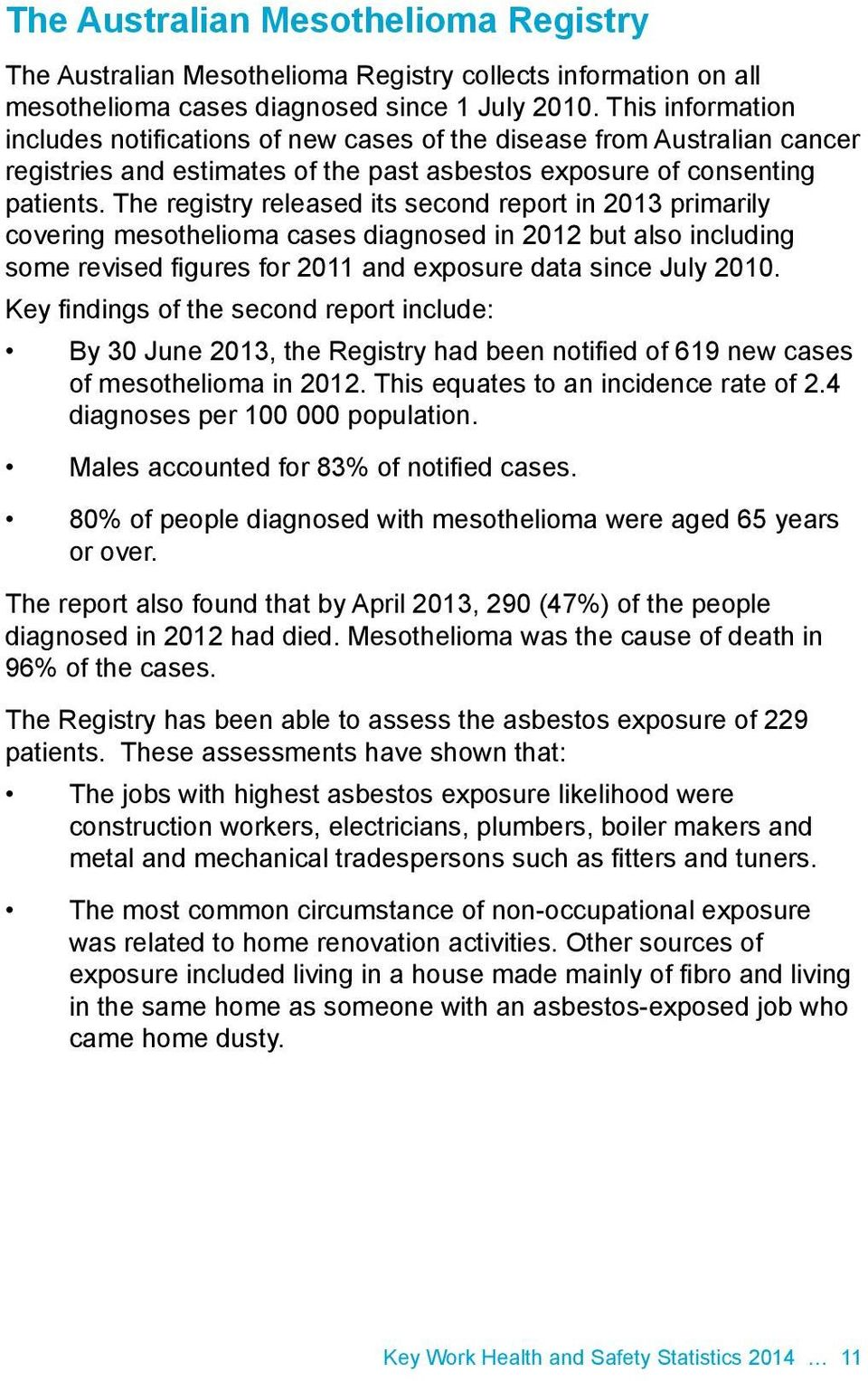 The registry released its second report in 2013 primarily covering mesothelioma cases diagnosed in 2012 but also including some revised figures for 2011 and exposure data since July 2010.