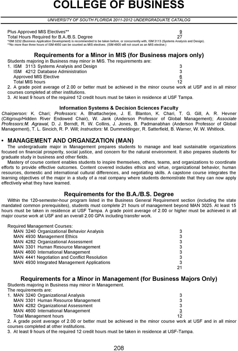 ) Requirements for a Minor in MIS (for Business majors only) Students majoring in Business may minor in MIS. The requirements are: 1.