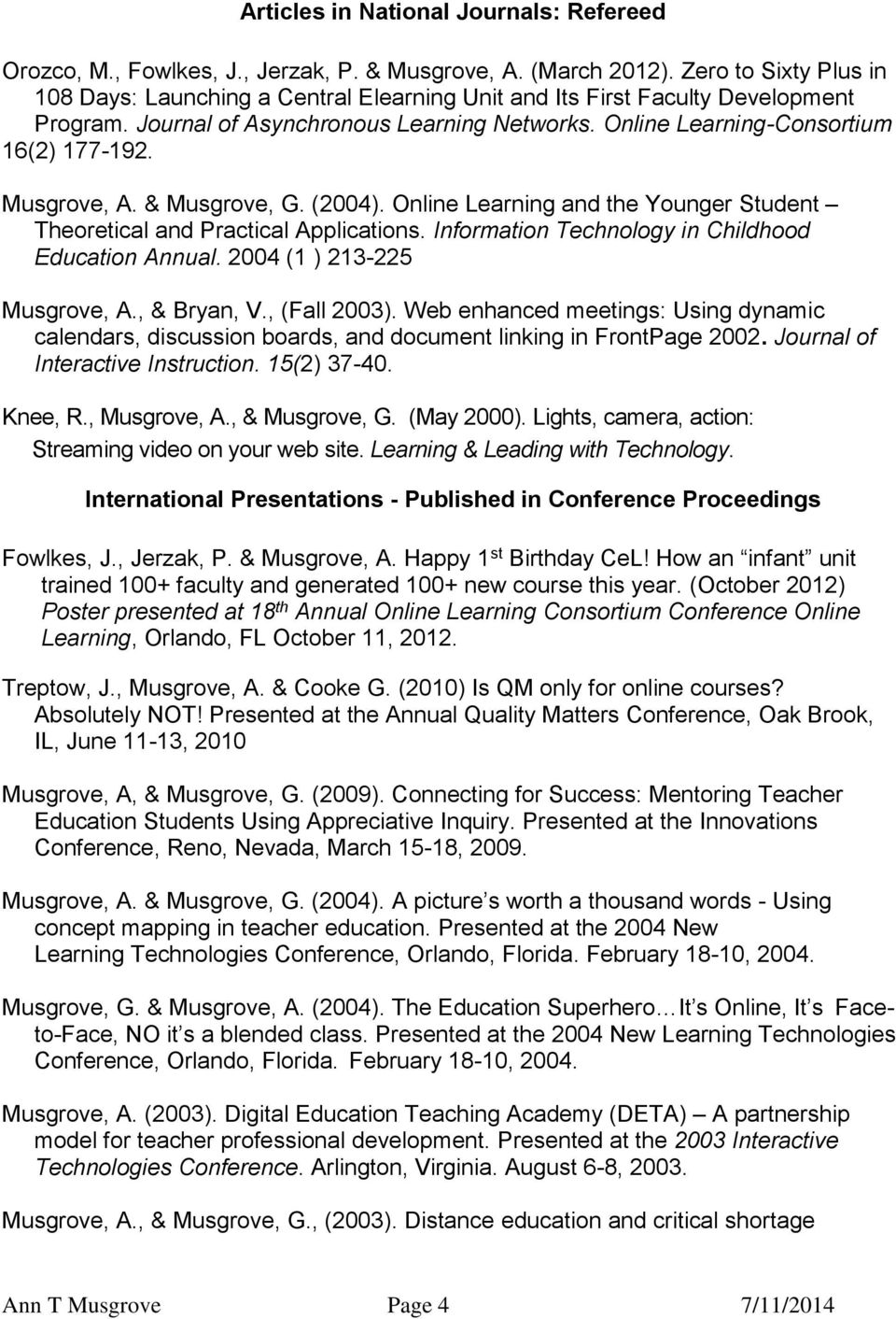 Musgrove, A. & Musgrove, G. (2004). Online Learning and the Younger Student Theoretical and Practical Applications. Information Technology in Childhood Education Annual. 2004 (1 ) 213-225 Musgrove, A.