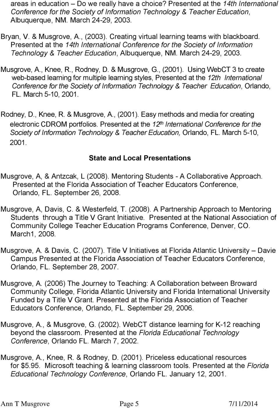 Presented at the 14th International Conference for the Society of Information Technology & Teacher Education, Albuquerque, NM. March 24-29, 2003. Musgrove, A., Knee, R., Rodney, D. & Musgrove, G.