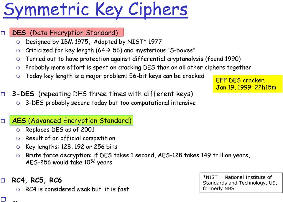 (repeating DES three times with different keys) 3-DES probably secure today but too computational intensive EFF DES cracker.