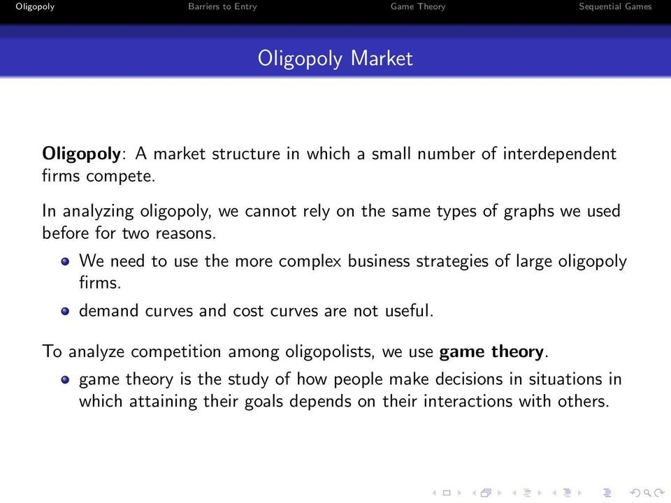 We need to use the more complex business strategies of large oligopoly firms. demand curves and cost curves are not useful.