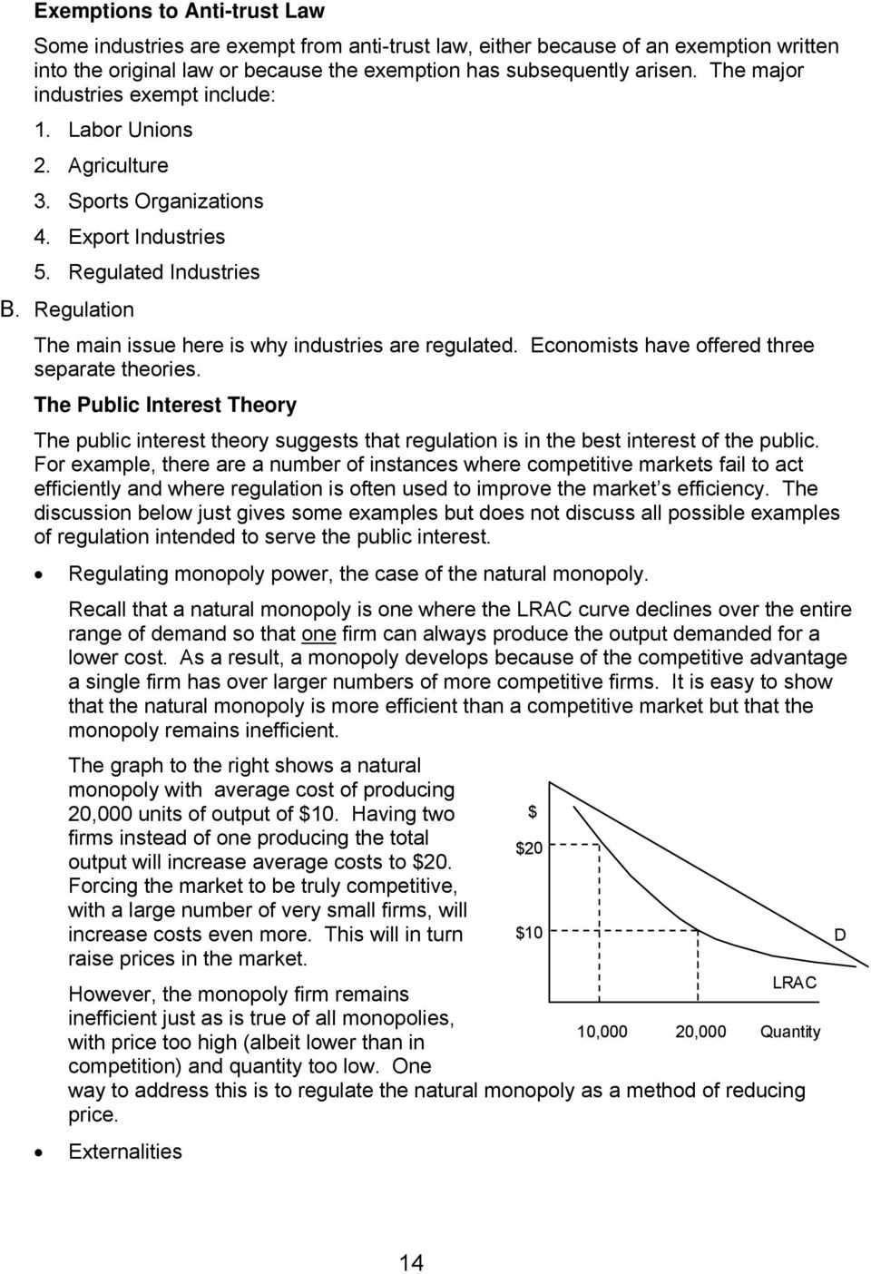 Regulation The main issue here is why industries are regulated. Economists have offered three separate theories.