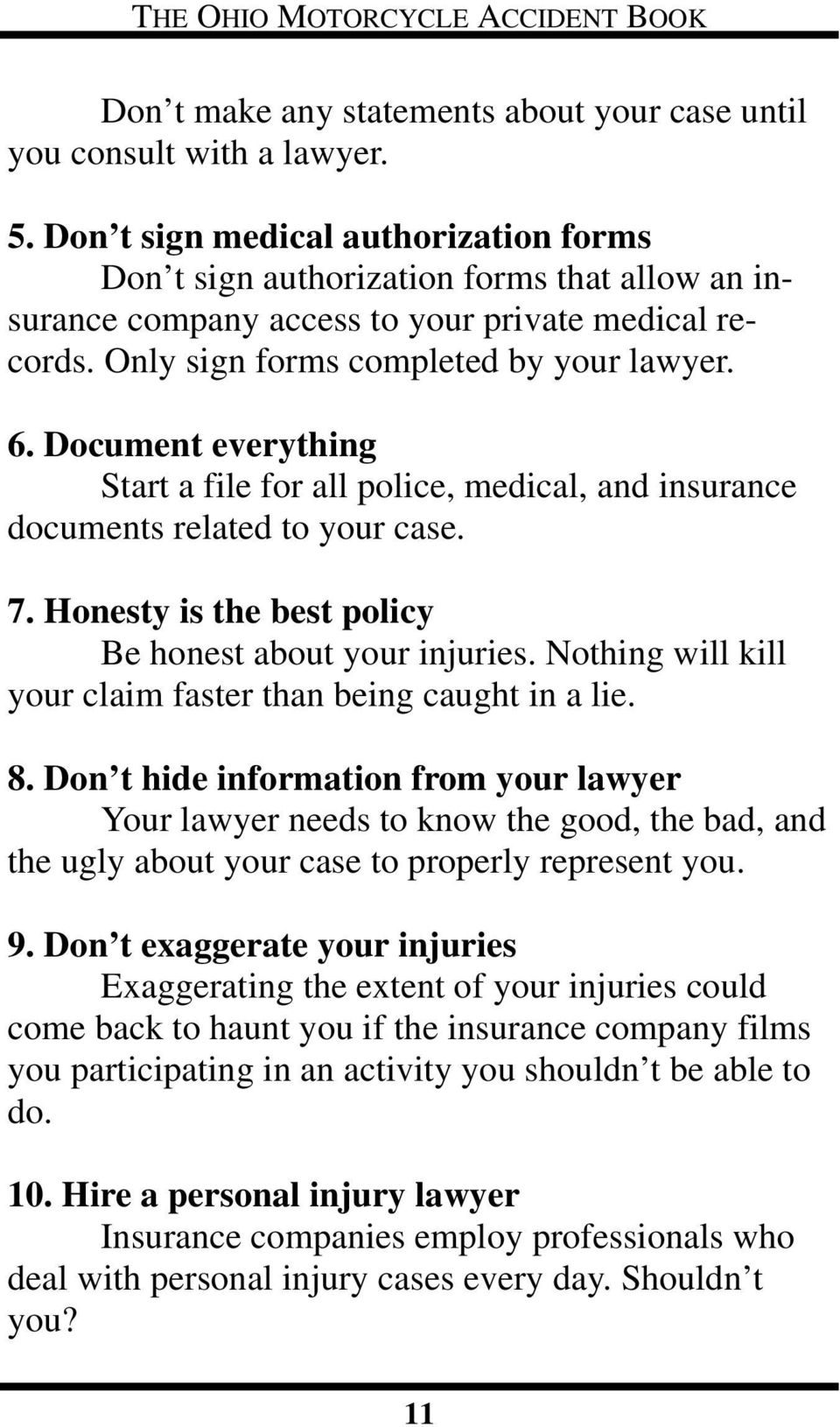 Document everything Start a file for all police, medical, and insurance documents related to your case. 7. Honesty is the best policy Be honest about your injuries.