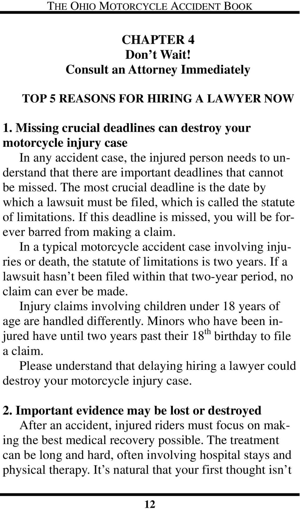 The most crucial deadline is the date by which a lawsuit must be filed, which is called the statute of limitations. If this deadline is missed, you will be forever barred from making a claim.