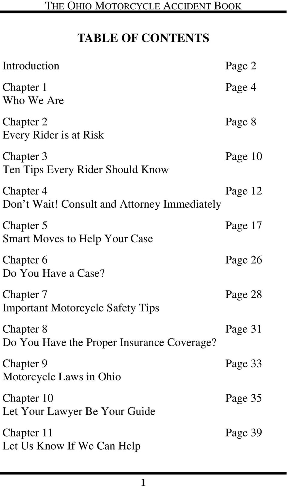 Consult and Attorney Immediately Chapter 5 Page 17 Smart Moves to Help Your Case Chapter 6 Page 26 Do You Have a Case?