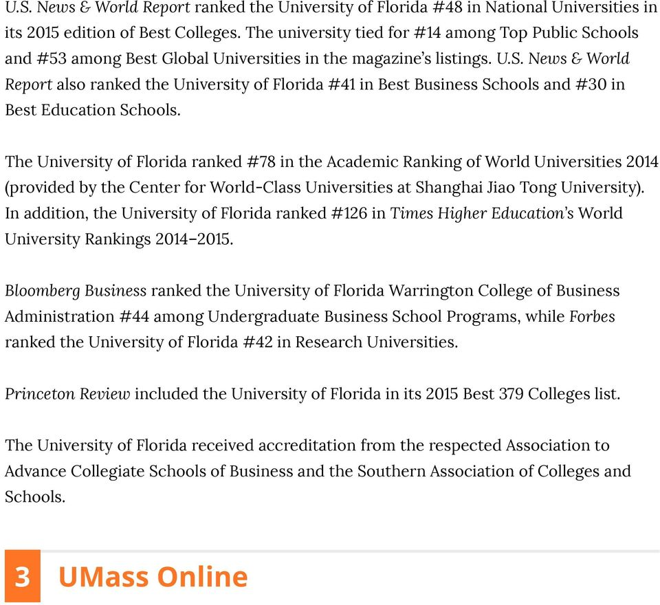 The University of Florida ranked #78 in the Academic Ranking of World Universities 2014 (provided by the Center for World-Class Universities at Shanghai Jiao Tong University).