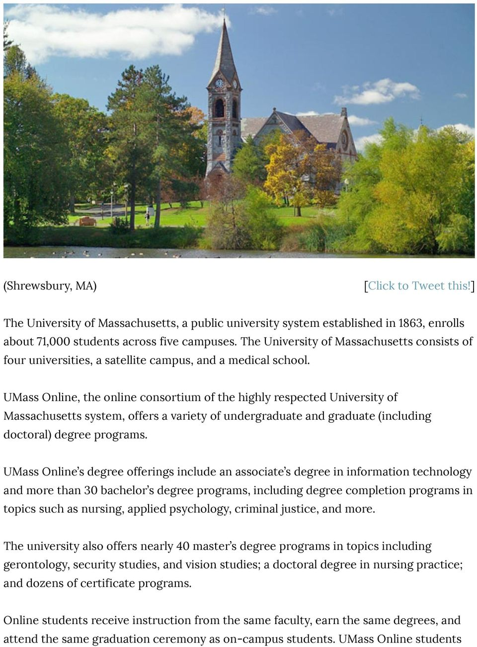 UMass Online, the online consortium of the highly respected University of Massachusetts system, offers a variety of undergraduate and graduate (including doctoral) degree programs.