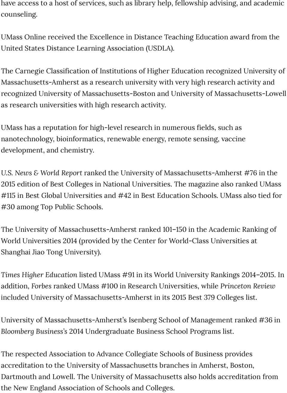 The Carnegie Classification of Institutions of Higher Education recognized University of Massachusetts-Amherst as a research university with very high research activity and recognized University of