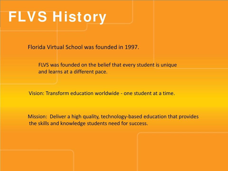 different pace. Vision: Transform education worldwide - one student at a time.
