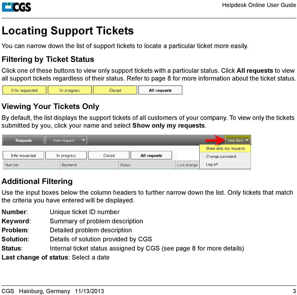 Refer to page 8 for more information about the ticket status. Viewing Your Tickets Only By default, the list displays the support tickets of all customers of your company.