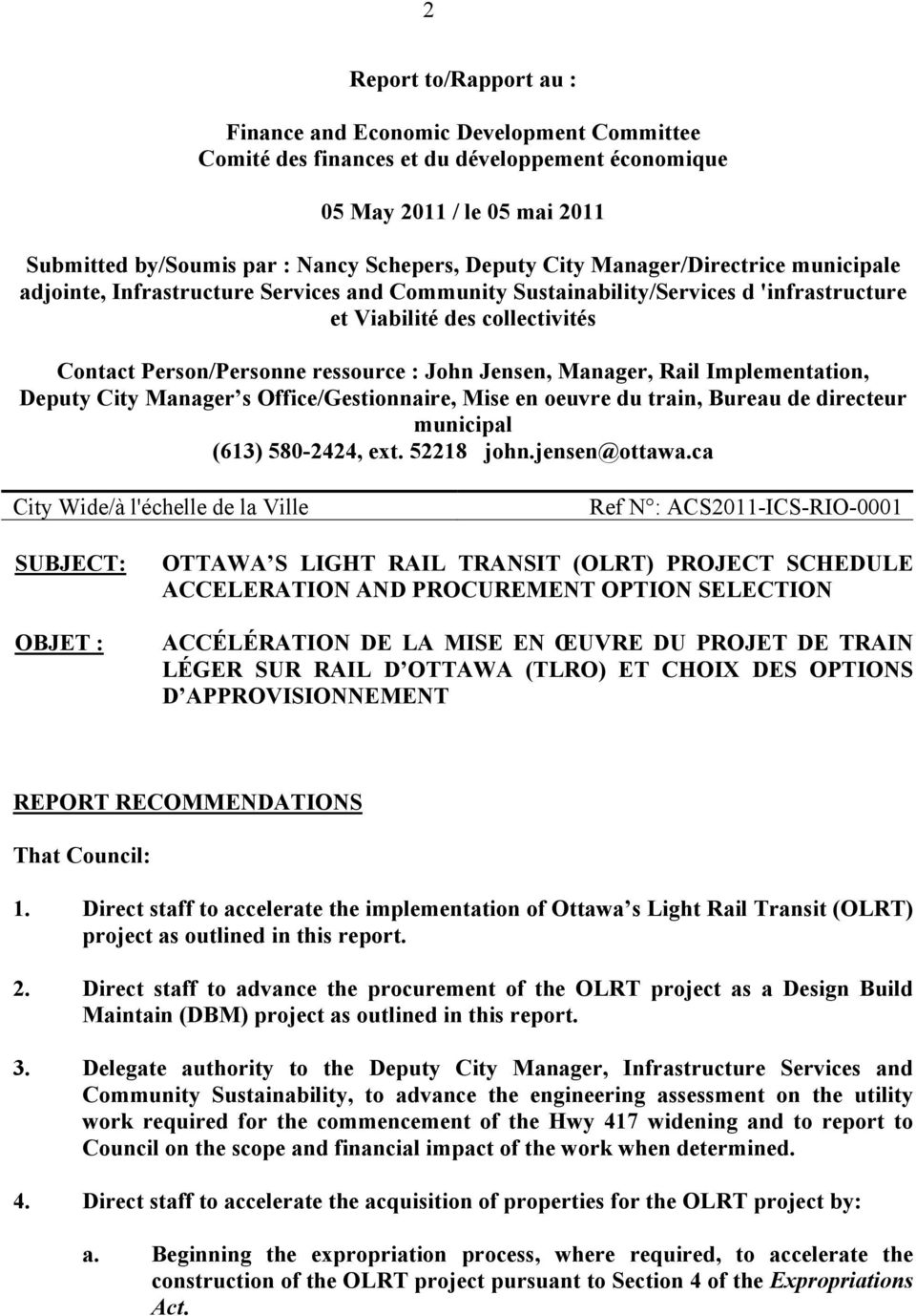 Jensen, Manager, Rail Implementation, Deputy City Manager s Office/Gestionnaire, Mise en oeuvre du train, Bureau de directeur municipal (613) 580-2424, ext. 52218 john.jensen@ottawa.