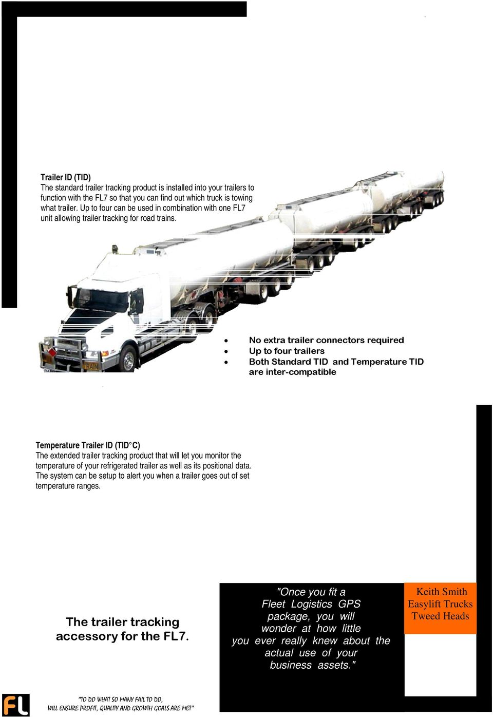 No extra trailer connectors required Up to four trailers Both Standard TID and Temperature TID are inter-compatible Temperature Trailer ID (TID C) The extended trailer tracking product that will let