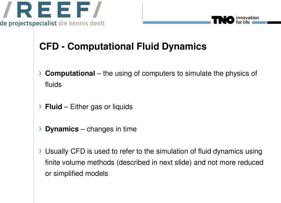 time Usually CFD is used to refer to the simulation of fluid dynamics using