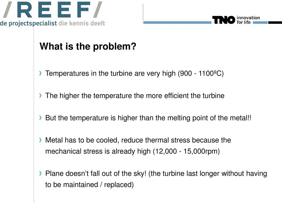 the turbine But the temperature is higher than the melting point of the metal!