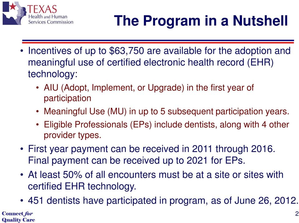Eligible Professionals (EPs) include dentists, along with 4 other provider types. First year payment can be received in 2011 through 2016.