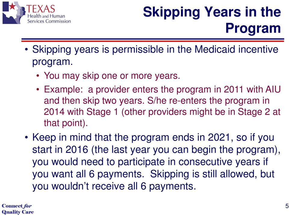 S/he re-enters the program in 2014 with Stage 1 (other providers might be in Stage 2 at that point).