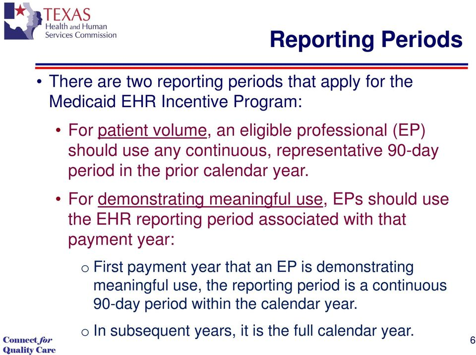 For demonstrating meaningful use, EPs should use the EHR reporting period associated with that payment year: o First payment year that