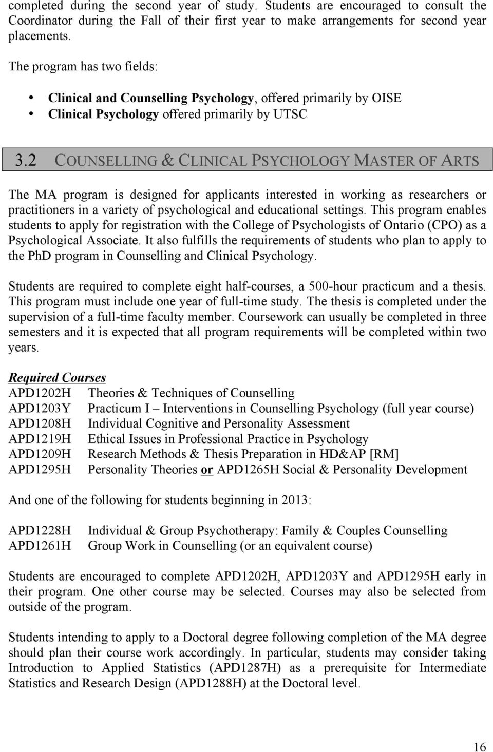 2 COUNSELLING & CLINICAL PSYCHOLOGY MASTER OF ARTS The MA program is designed for applicants interested in working as researchers or practitioners in a variety of psychological and educational