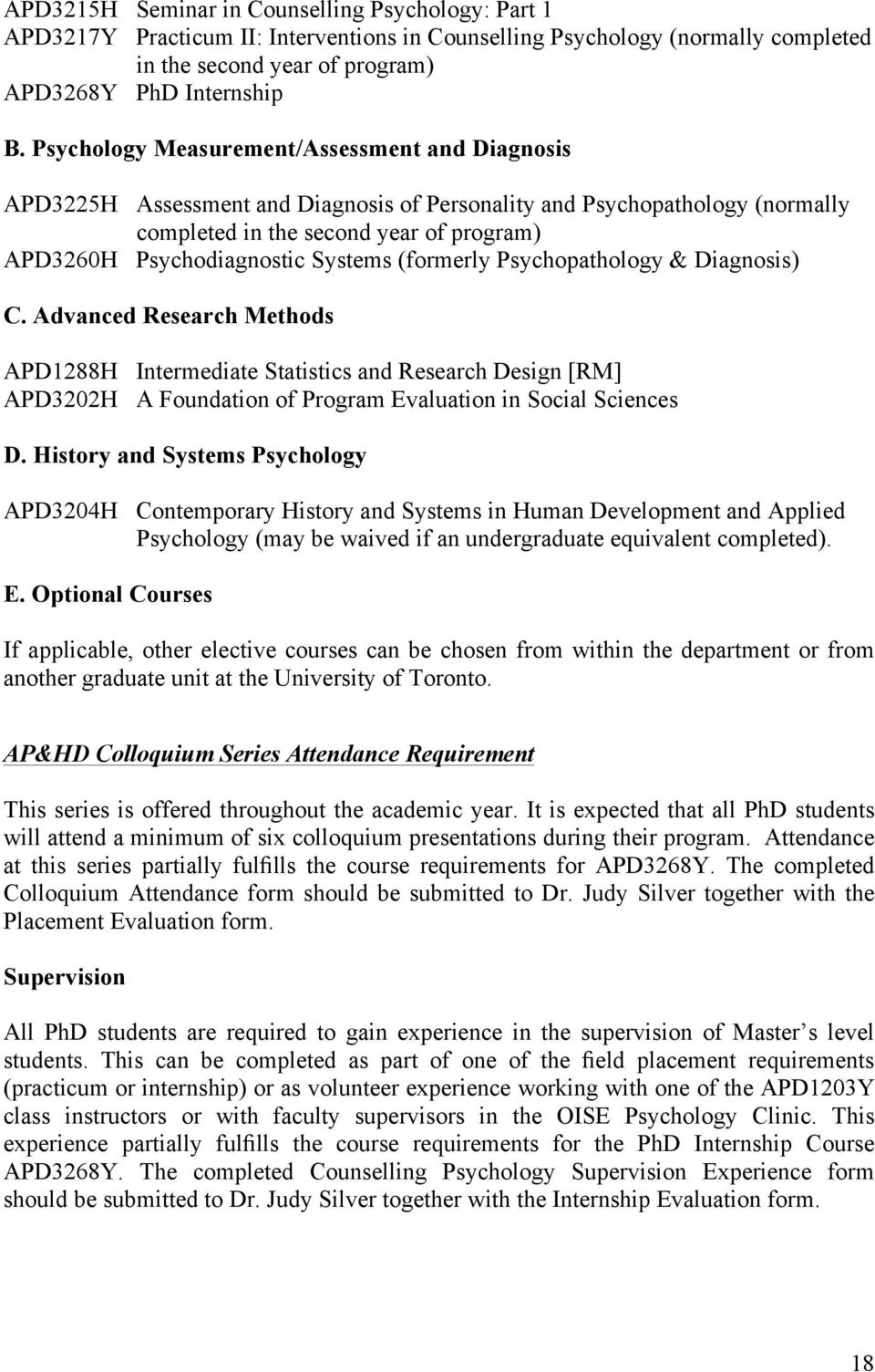 Systems (formerly Psychopathology & Diagnosis) C. Advanced Research Methods APD1288H Intermediate Statistics and Research Design [RM] APD3202H A Foundation of Program Evaluation in Social Sciences D.