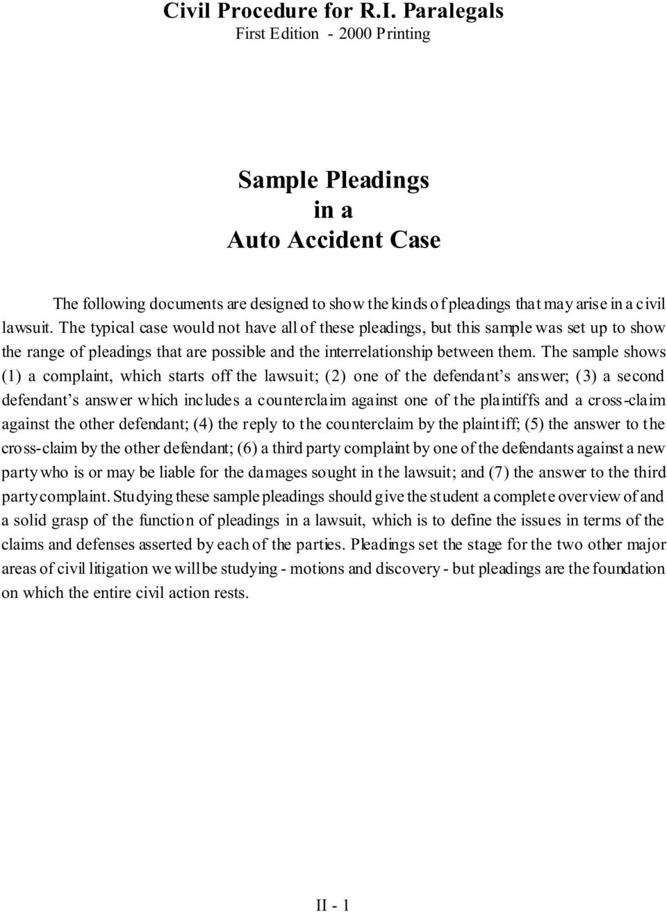 The typical case would not have all of these pleadings, but this sample was set up to show the range of pleadings that are possible and the interrelationship between them.