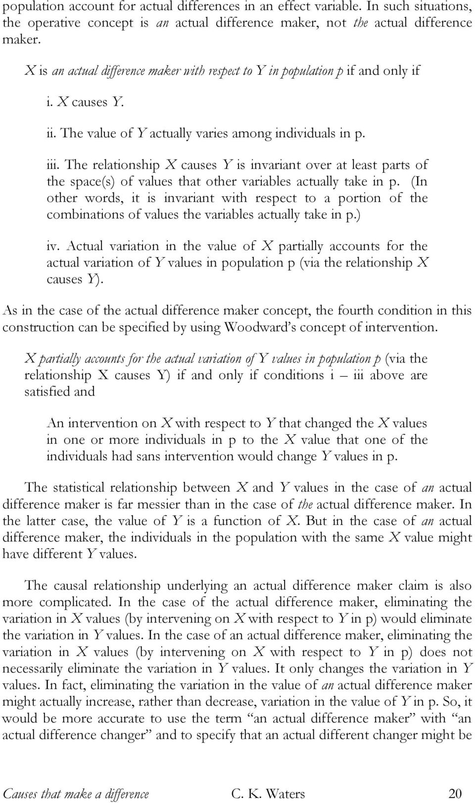 The relationship X causes Y is invariant over at least parts of the space(s) of values that other variables actually take in p.