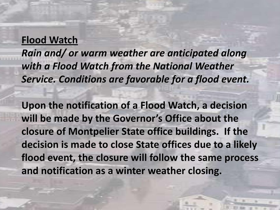 Upon the notification of a Flood Watch, a decision will be made by the Governor s Office about the closure of