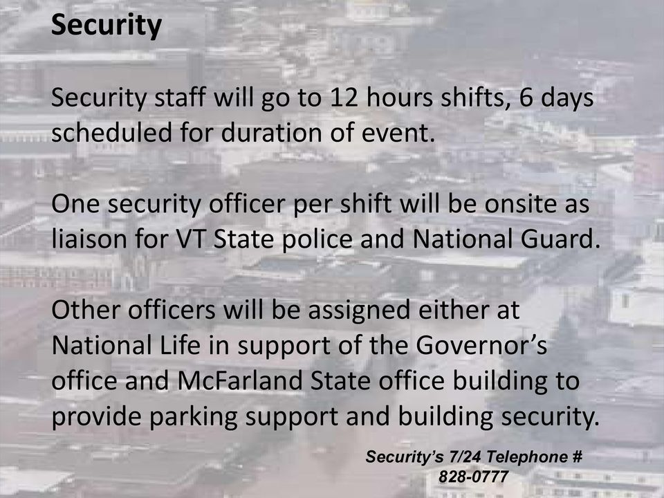 Other officers will be assigned either at National Life in support of the Governor s office and