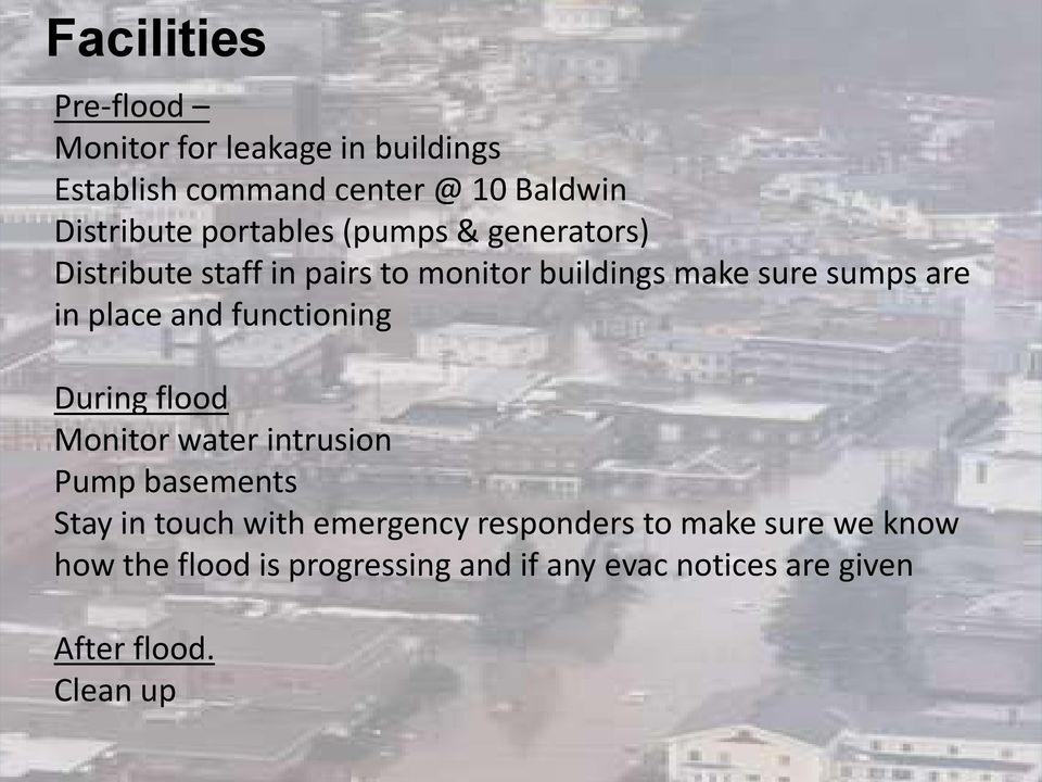 place and functioning During flood Monitor water intrusion Pump basements Stay in touch with emergency
