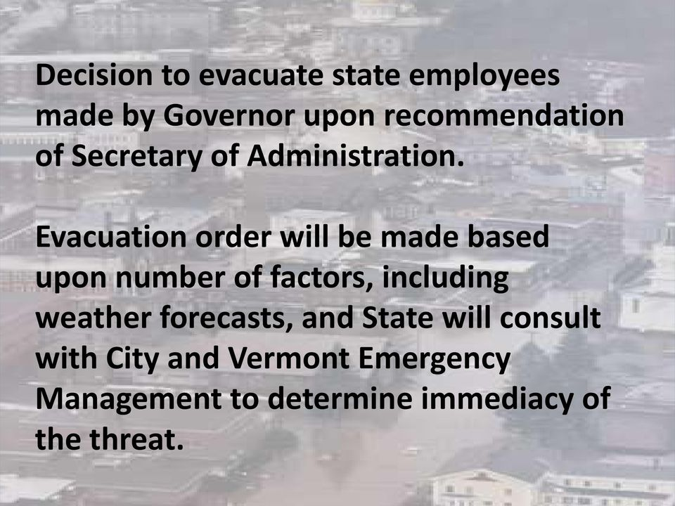 Evacuation order will be made based upon number of factors, including