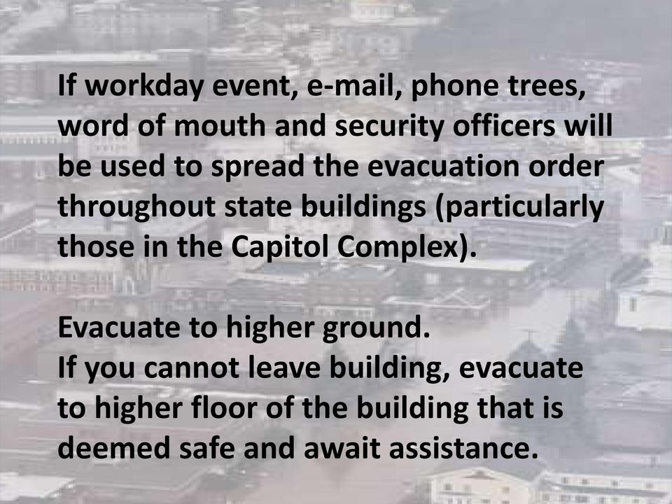 in the Capitol Complex). Evacuate to higher ground.