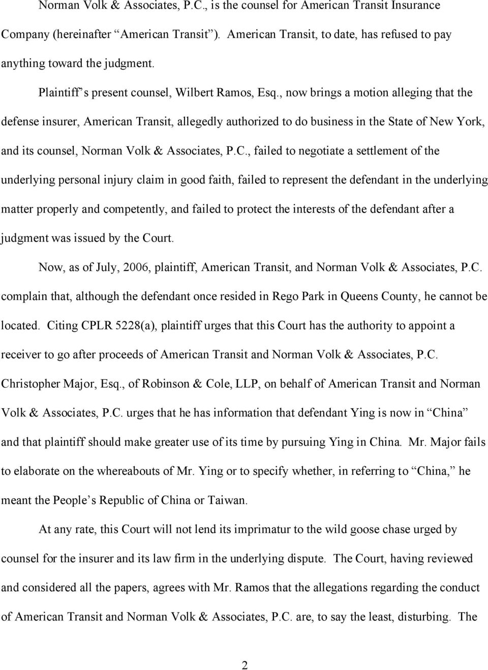 , now brings a motion alleging that the defense insurer, American Transit, allegedly authorized to do business in the State of New York, and its counsel, Norman Volk & Associates, P.C.