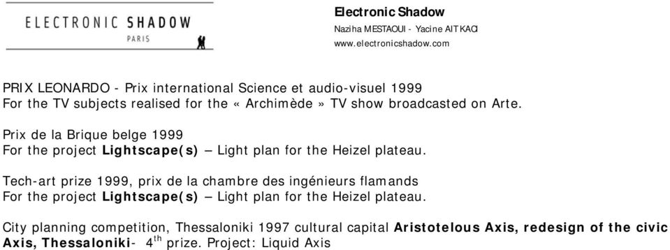 Tech-art prize 1999, prix de la chambre des ingénieurs flamands For the project Lightscape(s) Light plan for the Heizel plateau.