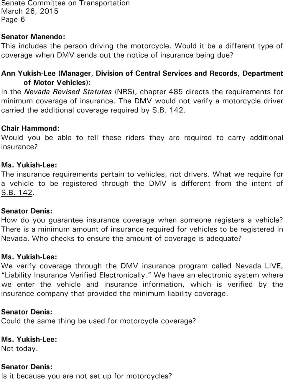 insurance. The DMV would not verify a motorcycle driver carried the additional coverage required by S.B. 142. Would you be able to tell these riders they are required to carry additional insurance?