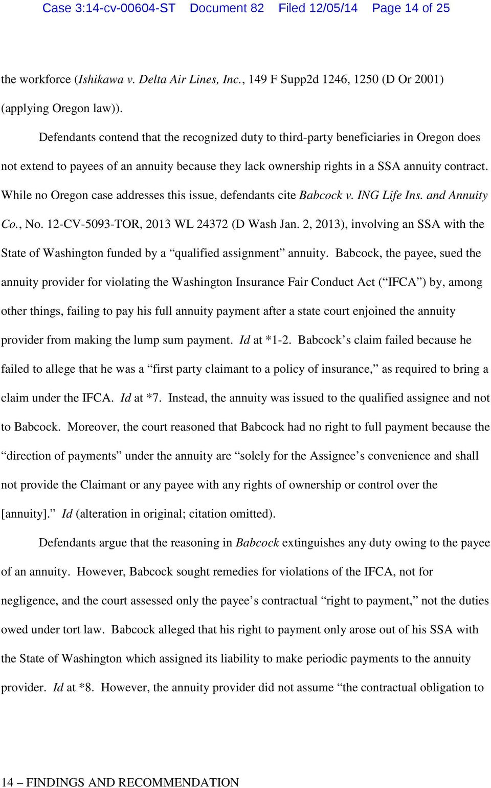 While no Oregon case addresses this issue, defendants cite Babcock v. ING Life Ins. and Annuity Co., No. 12-CV-5093-TOR, 2013 WL 24372 (D Wash Jan.